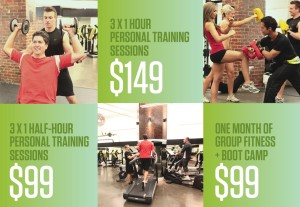 1 month Group Fitness $99, personal training sessions - 3 x 1/2 hr sessions $99, 3 x 1 hr sessions $149